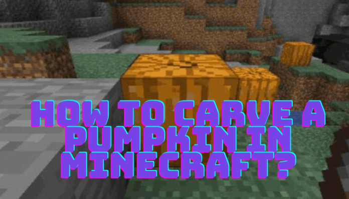 How To Carve A Pumpkin In Minecraft?