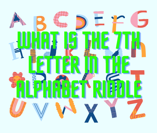 What Is The 7th Letter In The Alphabet Riddle